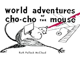 World Adventures of Cho-Cho the Mouse (English Edition)