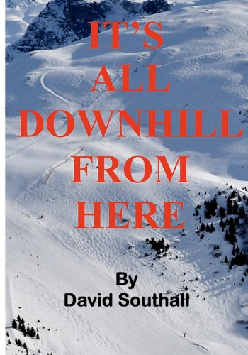 It's All Downhill From Here: A Cynic's guide to Better Skiing por Mr David C Southall