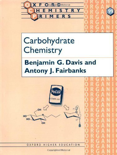 Carbohydrate Chemistry: 99 (Oxford Chemistry Primers) by Davis, B. G., Fairbanks, Antony J. published by OUP Oxford (2002)