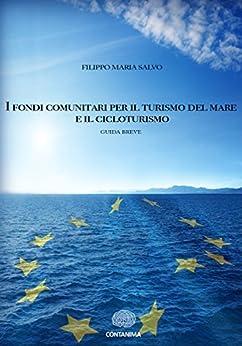 I fondi comunitari per il turismo del mare e il cicloturismo di [Filippo Maria Salvo]