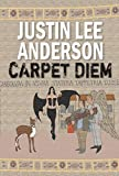Carpet Diem: Or...How to Save the World by Accident by Justin Lee Anderson