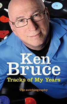 The Tracks of My Years: The autobiography by [Bruce, Ken]