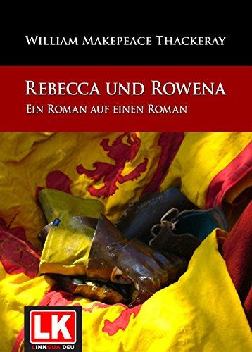 Rebecca und Rowena. Ein Roman auf einen Roman.: Ein Roman auf einen Roman