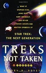 Treks Not Taken: What If Stephen King, Anne Rice, Kurt Vonnegut and Other Literary Greats Had Written Episodes of Star Trek: The Next Generation? by Steven Boyett (1998-08-26)