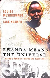 Rwanda Means the Universe: A Native's Memoir of Blood and Bloodlines by Louise Mushikiwabo (2006-04-04)