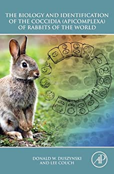 The Biology And Identification Of The Coccidia (apicomplexa) Of Rabbits Of The World por Donald W. Duszynski
