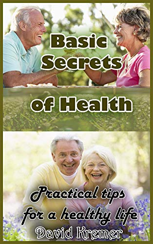 Basic Secrets of Health: Practical tips for a healthy life (English Edition)