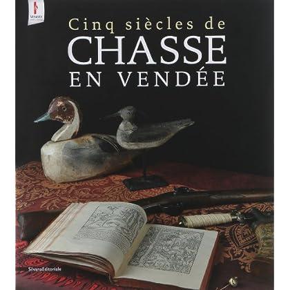 Cinq siècles de chasse en Vendée