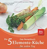 Die 5-Elemente-Küche für jeden Tag: Das Rezeptbuch