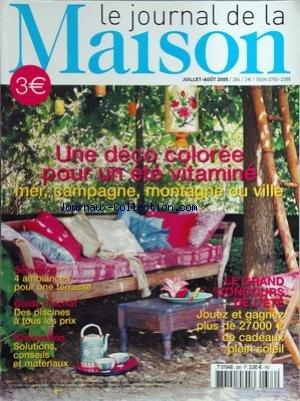 JOURNAL DE LA MAISON (LE) [No 386] du 01/07/2005 - une deco coloree pour un ete vitamine 4 ambiances pour une terrasse des piscines a tous les prix solutions, conseils et materiaux