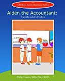 Aiden the Accountant: Debits and Credits (Children Learn Business Book 9)
