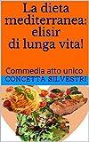 Scarica Libro La dieta mediterranea elisir di lunga vita Commedia atto unico (PDF,EPUB,MOBI) Online Italiano Gratis