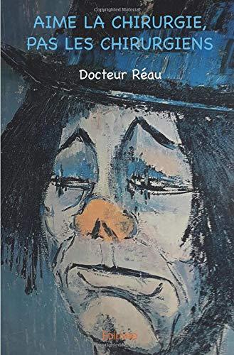 Aime la chirurgie, pas les chirurgiens par Docteur Réau