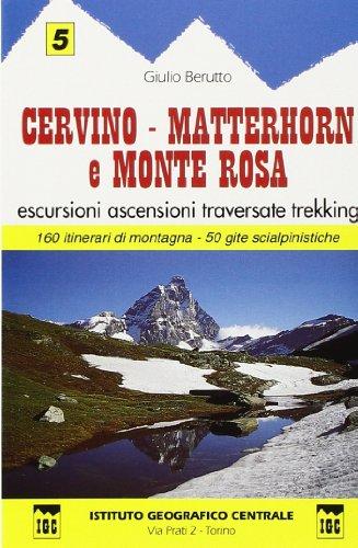 Guida n. 5 Cervino, Matterhorn e monte Rosa. Escursioni, ascensioni, traversate e trekking