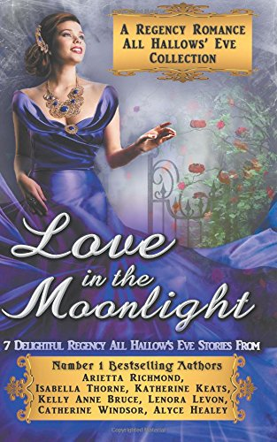 Love in the Moonlight: A Regency Romance All Hallows' Eve Collection: 7 Delightful Regency Romance All Hallows' Eve Stories (Regency Collections)