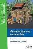Maisons et bâtiments à ossature bois: Conception et mise en oeuvre - En application du NF DTU 31.2 et de l'Eurocode 5