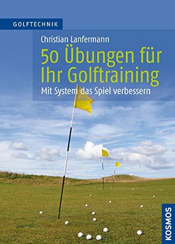 50 Übungen für Ihr Golftraining: Mit System das Spiel verbessern -