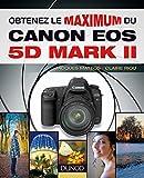 Obtenez le maximum du Canon EOS 5D Mark II (Obtenez le meilleur de votre réflex numérique ! t. 1)