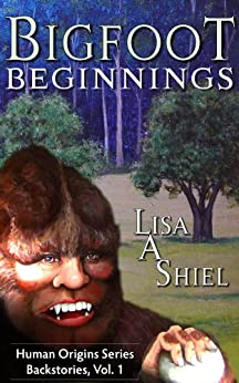 Bigfoot Beginnings: Short Stories about Close Encounters of the Sasquatch Kind (Human Origins Series) (English Edition) di [Shiel, Lisa A.]