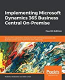 Implementing Microsoft Dynamics 365 Business Central On-Premise: Explore the capabilities of Dynamics NAV 2018 and Dynam