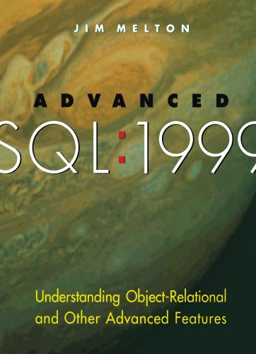 Advanced SQL:1999: Understanding Object-Relational and Other Advanced Features (The Morgan Kaufmann Series in Data Management Systems)