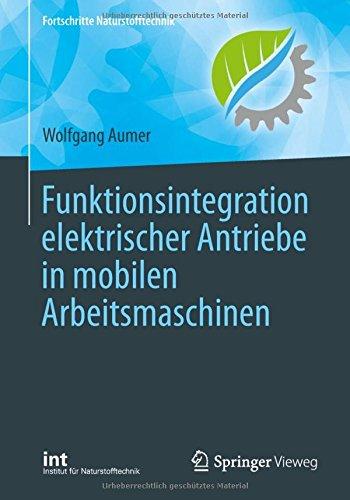 Funktionsintegration elektrischer Antriebe in mobilen Arbeitsmaschinen (Fortschritte Naturstofftechnik)