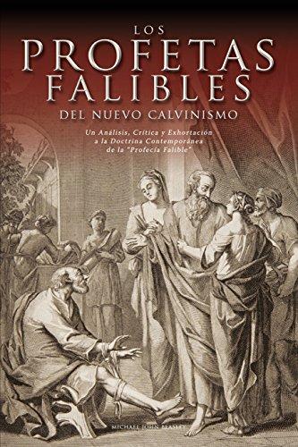Los Profetas Falibles del Nuevo Calvinismo: Un Analisis, Critica y Exhortacion a...