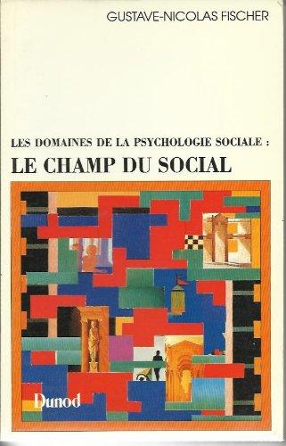 Les Domaines de la psychologie sociale Tome 1 : Les Domaines de la psychologie sociale, le champ du social par Gustave-Nicolas Fischer