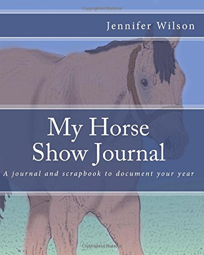 My Horse Show Journal- 2017 Stock Breed: A journal and scrapbook to document your year