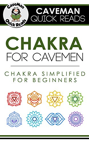 Chakra: Chakra for Cavemen: Chakra Simplified For Beginners: Learn to Balance Chakras, Strengthen Aura, and Radiate Energy (Caveman Quick Reads)