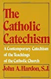 The Catholic Catechism: A Contemporary Catechism of the Teachings of the Catholic Church by John A. Hardon (1975) Paperback