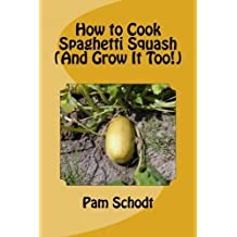 How to Cook Spaghetti Squash (And Grow It Too!) by Pam Schodt (2014-05-01)