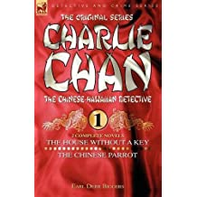 """Charlie Chan Volume 1-The House Without a Key & The Chinese Parrot: Two Complete Novels Featuring the Legendary Chinese-Hawaiian Detective: """"The House Without a Key"""" AND """"The Chinese Parrot"""" v. 1"""