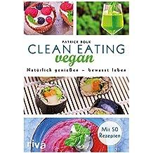 Clean Eating vegan: Natürlich genießen – bewusst leben (German Edition)