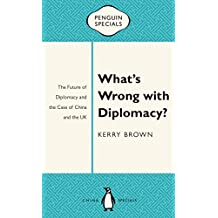 What's Wrong with Diplomacy?: The Future of Diplomacy and the Case of China and the UK (Penguin Specials)