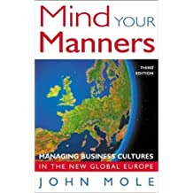 Mind Your Manners: Managing Business Culture in the New Global Europe: Managing Business Culture in a Global Europe