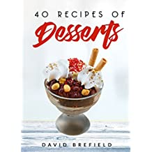 40 recipes of desserts: The most delicious desserts. Easy to prepare (A series of cookbooks Book 2) (English Edition)