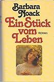 Ein Stück vom Leben. Roman - Barbara Noack