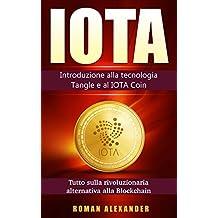 IOTA: Il manuale: Introduzione alla tecnologia Tangle e al IOTA Coin (criptovaluta Vol. 3)