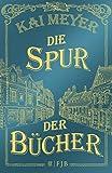 Buchinformationen und Rezensionen zu Die Spur der Bücher: Roman von Kai Meyer
