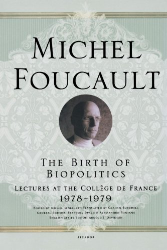 The Birth of Biopolitics: Lectures at the Collège de France, 1978-1979 (Lectures at the College de France)