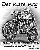 Der klare Weg - das Evangelium aller Motorradjunkies, Streetfighter und Offroadbiker: Zen - die...