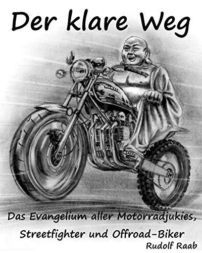 Der klare Weg - das Evangelium aller Motorradjunkies, Streetfighter und Offroadbiker: Zen - die Kunst bewusst Motorrad zu fahren (Die Kunst Der Zen-meditation)