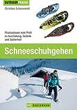 Schneeschuhgehen - Das Praxisbuch für alle Wintersport-Liebhaber und Tourengeher, inkl. Tipps und Informationen zu Ausrüstung, Technik, Grundlagen und Routen in den Alpen.