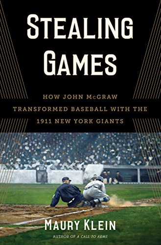 Stealing Games: How John McGraw Transformed Baseball with the 1911 New York Giants (English Edition) -