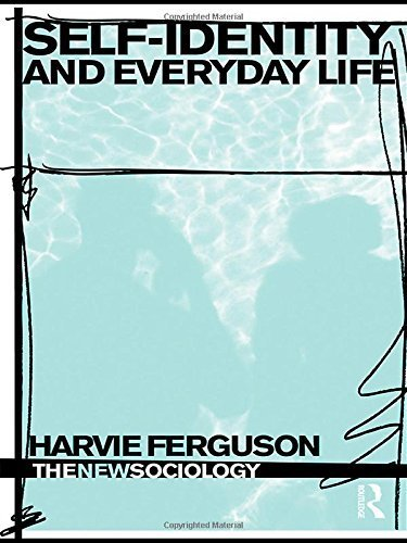 Self-Identity and Everyday Life (The New Sociology) by Harvie Ferguson (2009-04-29)