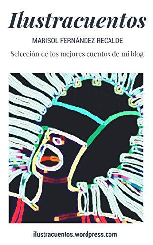 Ilustracuentos: Selección de los mejores cuentos de mi blog par Marisol Fernández