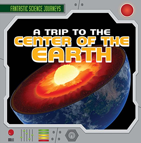 A Trip to the Center of the Earth (Fantastic Science Journeys)