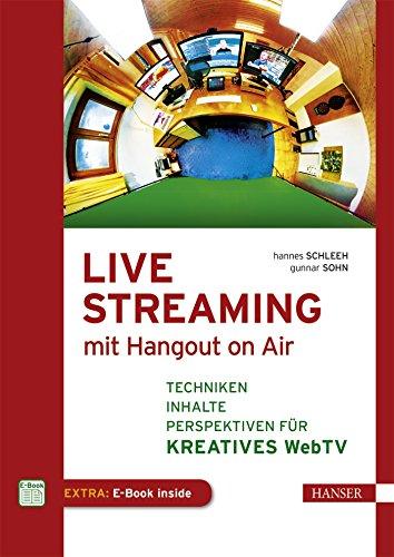Live Streaming mit Hangout On Air: Techniken, Inhalte & Perspektiven für kreatives Web TV
