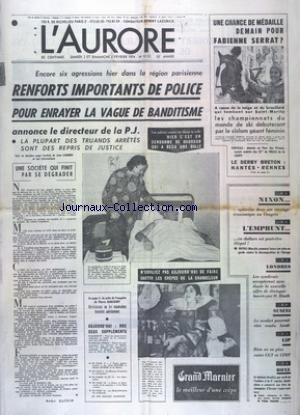 AURORE (L') [No 9151] du 02/02/1974 - LES SPORTS - SKI AVEC SERRAT - LEDERBY BRETON - BOXE AVEC ORSOLICS ET KECHICHIAN - RENFORTS IMPORTANTS DE POLICE POUR ENRAYER LA VAGUE DE BANDITISME - UN GENDARME DE DOURDAN A RECU UNE BALLE - NIXON OPTIMISTE DANS SON MESSAGE ECONOMIQUE AU CONGRES - LONDRES - DIALOGUE LANCEE PAR HEATH - SUSINI - LE VERDICT LUNDI - LIP - RIEN NE VA PLUS ENTRE CGT ET CFDT
